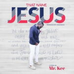 Mr. Kee - That Name Jesus [MP3 and Lyrics]