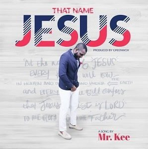 That Name Jesus Mr. Kee