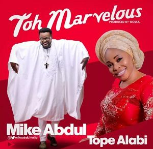 Toh Marvelous (Alujo Mix) Mike Abdul Ft. Tope Alabi