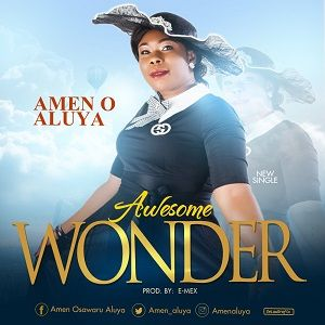 Amen O. Aluya - Awesome Wonder [MP3, Video and Lyrics]