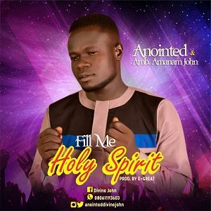 Anointed - Fill Me Holy Spirit Ft. Amb. Amanan John [MP3 and Lyrics]