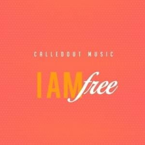 CalledOut Music - I Am Free [Audio, Video and Lyrics]