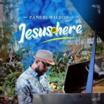 Panebi Wilson - Jesus is Here [MP3, Video and Lyrics]