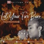Pastor Ifeoma Eze - Let Your Fire Burn [DOWNLOAD & LYRICS]
