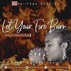 Pastor Ifeoma Eze - Let Your Fire Burn [MP3, Video and Lyrics]