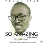 So Amazing By Tommy Joat Ft. Segun Praiz (DOWNLOAD & LYRICS)