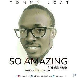 So Amazing Tommy Joat Ft. Segun Praiz