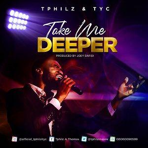 Tphilz - Take Me Deeper Ft. TYC [MP3, Video and Lyrics]