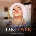 Roseline Jacob's - Take Over [MP3, Video and Lyrics]