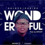 Wonderful By Golden Imabibo (MUSIC & LYRICS)