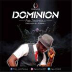 Fab Zaccheaus - Dominion [MP3 and Lyrics]