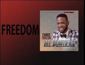 Chris Shalom - Freedom [Audio and Lyrics]