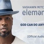 VaShawn Mitchell - God Can Do Anything [Audio and Lyrics]