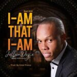 Jeffson Dozie - I Am That I Am [MP3 and Lyrics]