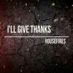 Housefires - I'll Give Thanks Ft. Kirby Kaple [Video and Lyrics]