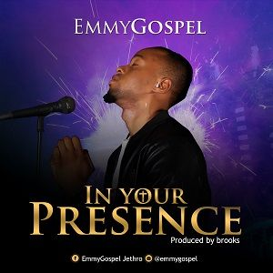 EmmyGospel - In Your Presence [MP3 and Lyrics]