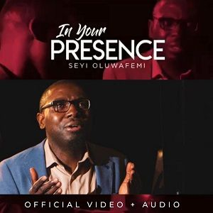 Seyi Oluwafemi - In Your Presence [MP3 and Lyrics]