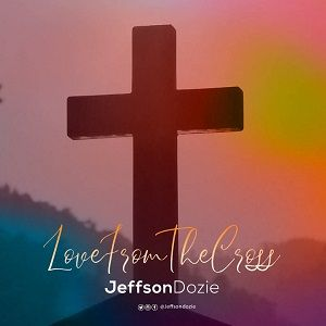 Love From The Cross Jeffson Dozie
