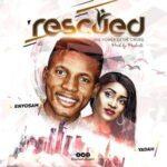 Rescued By Enyo Sam Ft. Yadah (MUSIC, VIDEO & LYRICS)