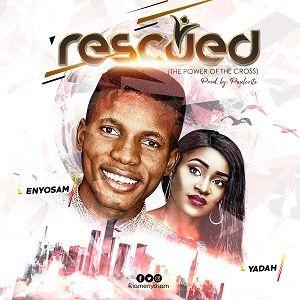 Enyo Sam - Rescued Ft. Yadah [MP3, Video and Lyrics]