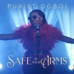 Purist Ogboi - Safe in Your Arms [MP3, Video and Lyrics]
