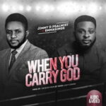 Jimmy D Psalmist - When You Carry God Ft. Emmasings [Video and Lyrics]