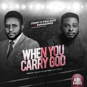 When You Carry God Jimmy D Psalmist Ft. Emmasings