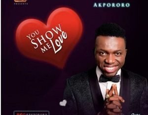 You Show Me Love Akpororo