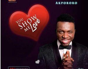 You Show Me Love Akpororo