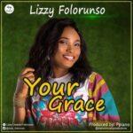 Lizzy Folorunso - Your Grace [MP3 and Lyrics]
