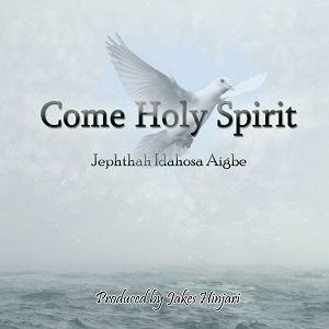Jephthah Idahosa - Come Holy Spirit [MP3 and Lyrics]