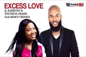 Excess Love JJ Hairston Ft. Mercy Chinwo