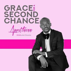 Apostle Cee - Grace For a Second Chance [MP3 and Lyrics]