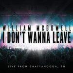 I Don't Wanna Leave Video and Lyrics | William McDowell