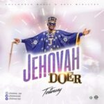 Testimony (Mr. Jaga) – Jehovah Doer [DOWNLOAD & LYRICS]