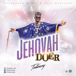 Testimony (Mr. Jaga) – Jehovah Doer [MP3, Video and Lyrics]
