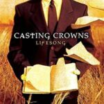 Lifesong By Casting Crowns (VIDEO & LYRICS)