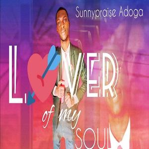 Sunnypraise Adoga – Lover of My Soul [MP3, Video and Lyrics]