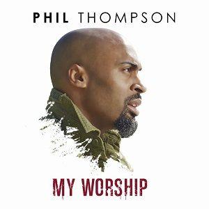 Phil Thompson - My Worship [Video and Lyrics]