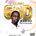 Jerryo - No Other God [DOWNLOAD & LYRICS]