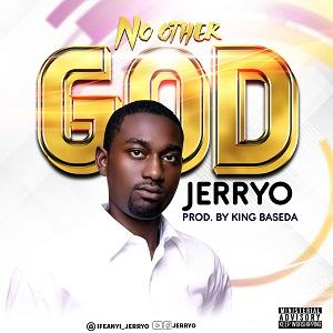 Jerryo - No Other God [MP3 and Lyrics]