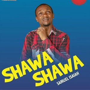 Samuel Isaiah - Shawa Shawa [MP3 and Lyrics]