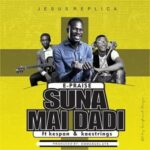 E-Praise - Suna Mai Dadi Ft. Kespan & Kaestrings [MP3 and Lyrics]