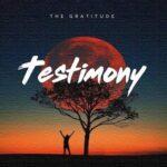 The Gratitude - Testimony [Audio, Video and Lyrics]