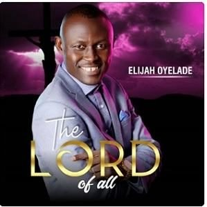 The Lord of All Elijah Oyelade