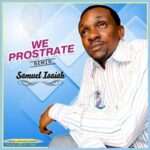 Samuel Isaiah - We Prostrate Remix [MP3 and Lyrics]