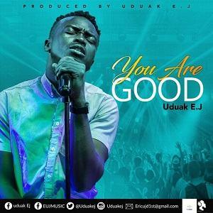 Uduak EJ - You Are Good [MP3 and Lyrics]