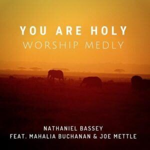 You are Holy Nathaniel Bassey Ft. Joe Mettle & Mahalia Buchanan