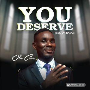 Obi Cee - You Deserve [MP3 and Lyrics]