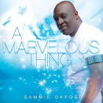 Sammie Okposo – A Marvelous Thing [MP3, Video and Lyrics]